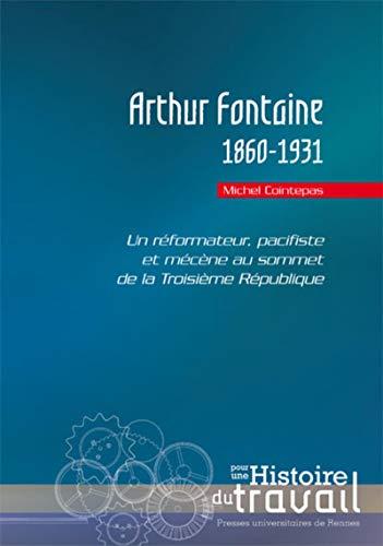 Arthur Fontaine, 1860-1931 : un réformateur, pacifiste et mécène au sommet de ...