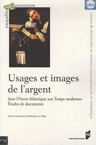 Usages et images de l'argent dans l'Ouest atlantique aux temps modernes : études ...