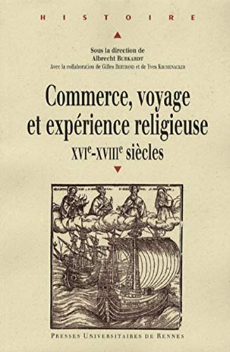 Commerce, voyage et expérience religieuse XVIe-XVIIIe siècles: Burkardt, Albrecht/ Bertrand,