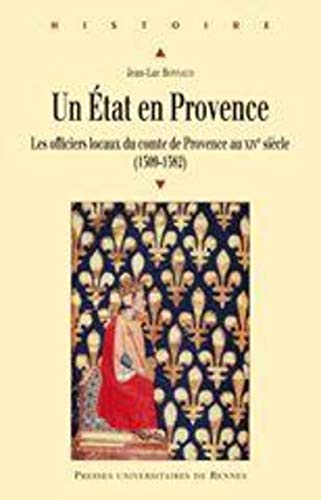 Un Etat en Provence : les officiers locaux du comte de Provence au XIVe siècle (1309-1382): ...