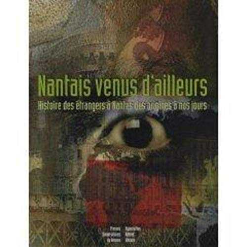 Nantais venus d'ailleurs. Histoire des etrangers a Nantes des ori: Collectif