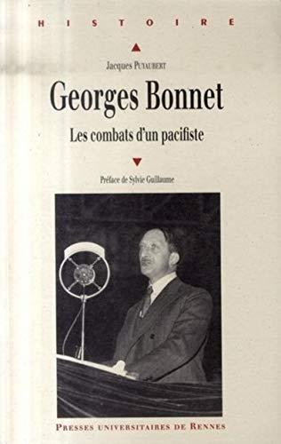 """""""Georges Bonnet, 1889-1973 ; les combats d'un pacifiste"""": Jacques Puyaubert"""