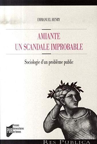 Amiante Un scandale improbable Sociologie d'un probleme public: Henry Emmanuel