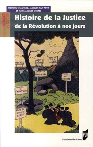 Histoire de la justice de la Révolution à nos jours: Chauvaud, Fr�d�ric Petit, ...