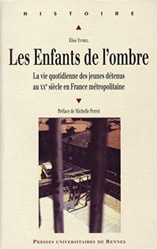 Les enfants de l'ombre : la vie quotidienne des jeunes détenus au XXe siècle en ...
