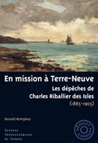 En mission à Terre-Neuve : les dépêches de Charles Riballier des Isles (1885-...
