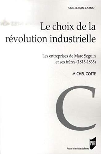 Le choix de la révolution industrielle : les entreprises de Marc Seguin et de ses frè...