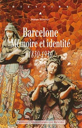 barcelone. memoire et identite (1830-1930): St�phane Michonneau