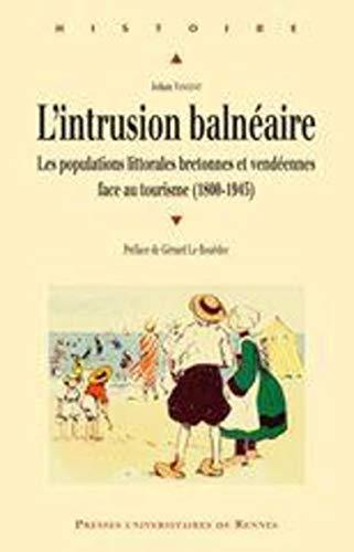 9782753504998: L'intrusion baln�aire : Les populations littorales bretonnes et vend�ennes face au tourisme (1800-1945)