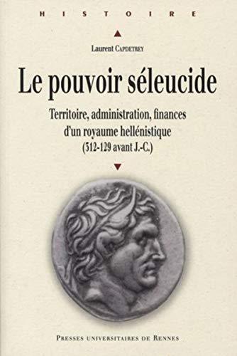 9782753505247: Le pouvoir séleucide : Territoire, administration, finances d'un royaume hellénistique (312-129 avant J-C) (Histoire)
