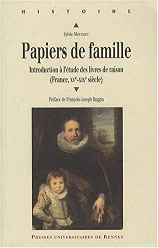 Papiers de famille : introduction à l'étude des livres de raison (France, ...