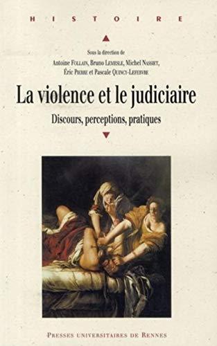 La violence et le judiciaire : discours, perception, pratiques : actes du colloque international r&...