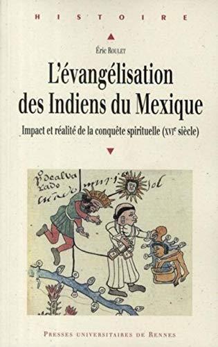 9782753505629: L'�vang�lisation des Indiens du Mexique : Impact et r�alit� de la conqu�te spirituelle (XVIe si�cle)