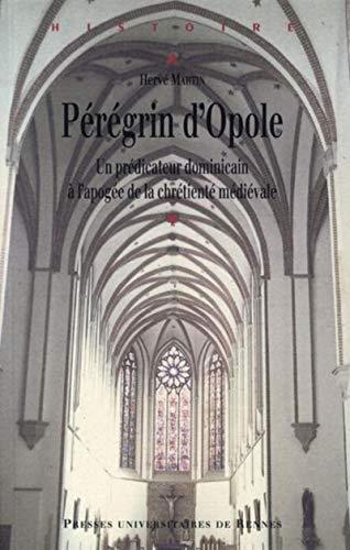 Peregrin d'Opole Un predicateur dominicain a l'apogee de la chre: Martin Herve