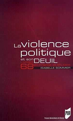 La violence politique et son deuil : l'après-68 en France et en Italie: Sommier, ...