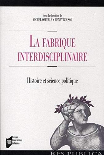 """""""la fabrique interdiciplinaire ; histoire et science politique"""": Henry Rousso, Laure ..."""