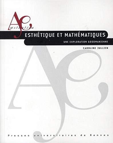 Esthétique et mathématiques : une exploration goodmanienne: Jullien, Caroline