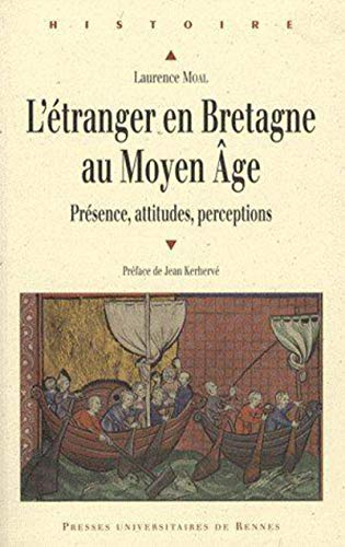 L'étranger en Bretagne au Moyen Age : présence, attitudes, perceptions: Moal, ...