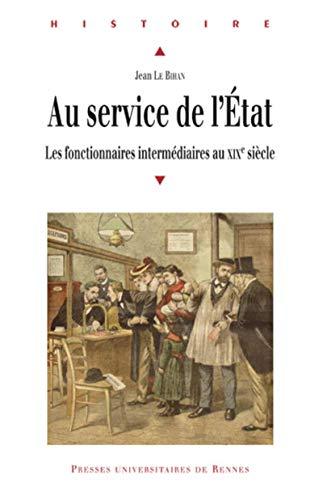 Au service de l'Etat : les fonctionnaires intermédiaires au XIXe siècle: Le ...