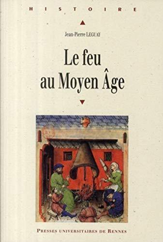 le feu au Moyen Age: Jean-Pierre Leguay