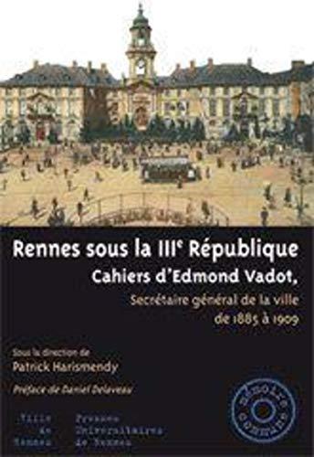 Rennes sous la IIIe République : cahiers d'Edmond Vadot, secrétaire gén&...