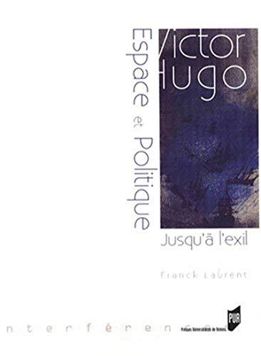 Victor Hugo : espace et politique (jusqu'à l'exil : 1823-1852): Laurent, Franck