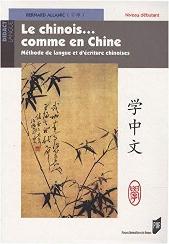 Le chinois... comme en Chine : Méthode: Bernard Allanic