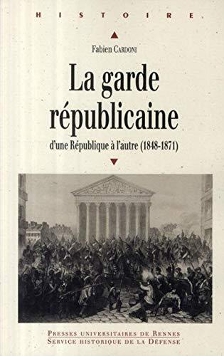 9782753506657: La Garde républicaine : D'une République à l'autre (1848-1871)