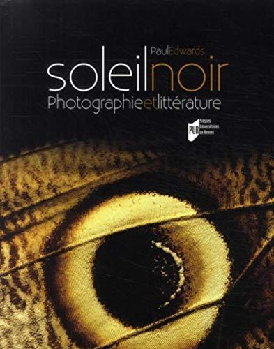 """""""soleil noir ; photographie et littérature"""": Paul Edwards"""