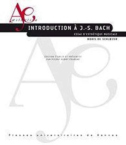 Introduction à J.-S. Bach : essai d'esthétique musicale: Schloezer, Boris de