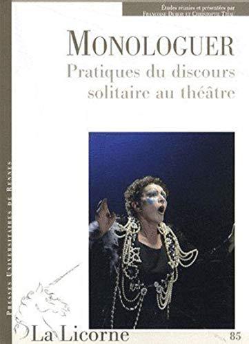 Monologuer : pratiques du discours solitaire au théâtre