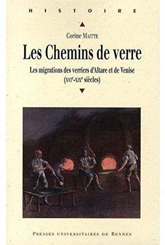 9782753507548: Les chemins de verre : Les migrations des verriers d'Altare et de Venise (XVIe-XIXe siècles)
