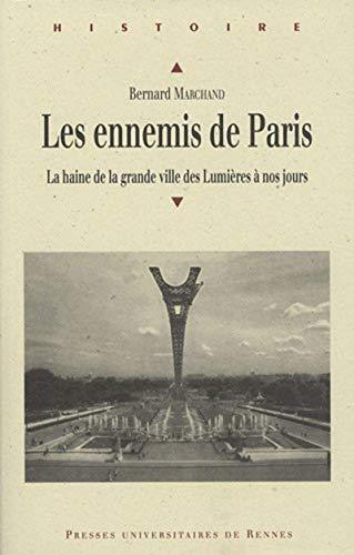 9782753507937: Les ennemis de Paris : La haine de la grande ville des Lumi�res � nos jours