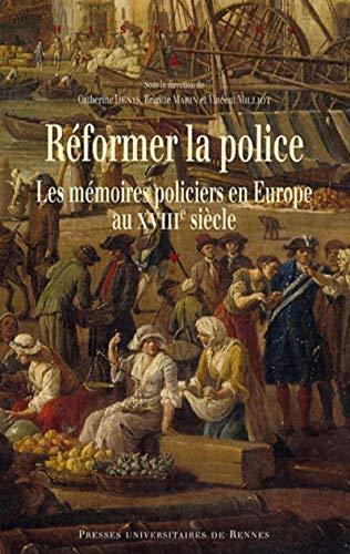 Reformer la police Les memoires policiers en Europe au XVIIIe: Denys Catherine