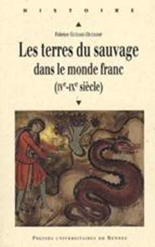 Les terres du sauvage dans le monde franc IVe IXe siecle: Guizard Duchamp Fabrice