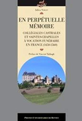 En perpetuelle memoire Collegiales castrales et saintes chapelles: Noblet Julien