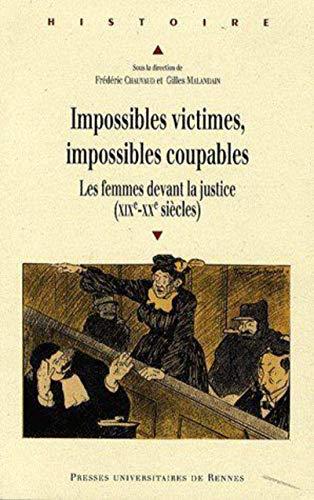Impossibles victimes impossibles coupables Les femmes devant la: Chauvaud Frederic