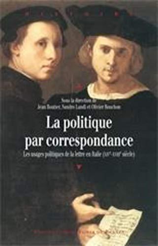 La politique par correspondance : les usages politiques de la lettre en Italie (XIVe-XVIIIe si&...