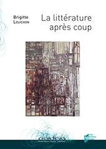 9782753509160: La litt�rature apr�s coup