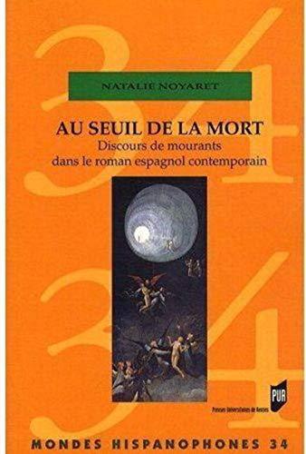 Au seuil de la mort Discours de mourants dans le roman espagnol: Noyaret Natalie
