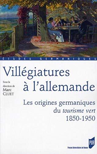 Villégiatures à l'allemande : les origines germaniques du tourisme vert, 1850-...