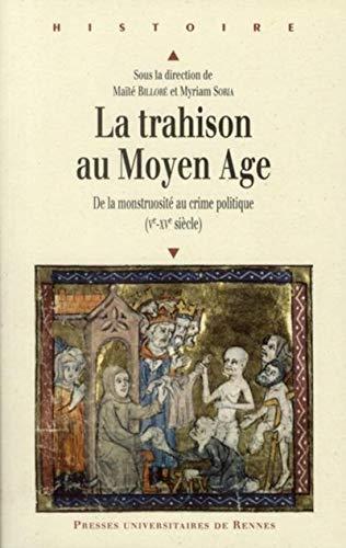 """""""la trahison au moyen âge ; de la monstuosité au crime politique (V-XV siè..."""