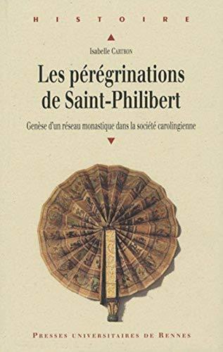 Les peregrinations de Saint Philibert Genese d'un reseau monasti: Cartron Isabelle