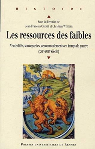 9782753509566: Les ressources des faibles : Neutralit�s, sauvegardes, accommodements en temps de guerre (XVIe-XVIIIe si�cle)