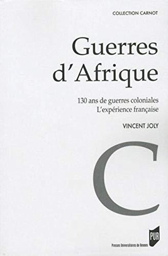 Guerres d'Afrique : 130 ans de guerres coloniales, l'expérience française: ...
