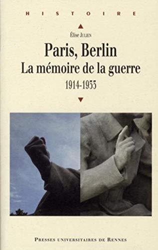 Paris, Berlin, la mémoire de la guerre : 1914-1933: Julien, �lise
