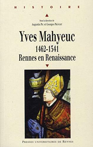 """""""Yves Mahyeuc 1462-1541 ; Rennes en Renaissance"""""""