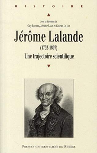 Jerome Lalande 1732 1807 Une trajectoire scientifique: Boistel Guy