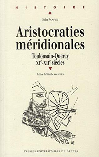 Aristocraties meridionales Toulousain et Quercy aux XIe XIIe sie: Panfili Didier