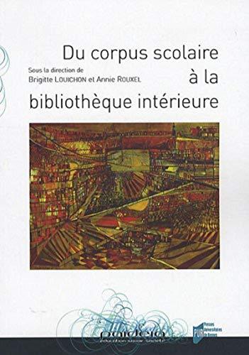 Du corpus scolaire à la bibliothèque intérieure : actes des neuvièmes ...